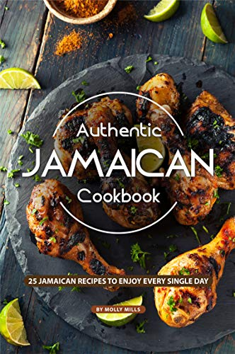 Authentic Jamaican Cookbook: 25 Jamaican Recipes to Enjoy Every Single Day (English Edition)