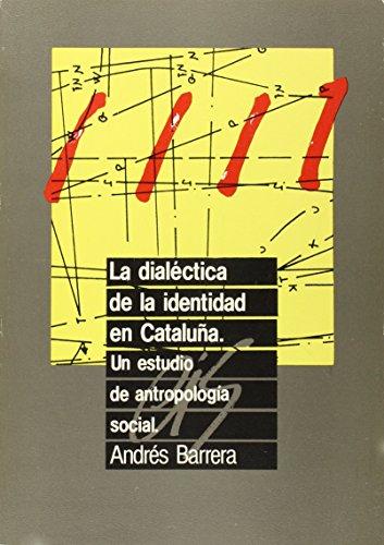 La dialéctica de la identidad en Cataluña: Un estudio de antropología social (Fuera de Colección) por Andrés Barrera González