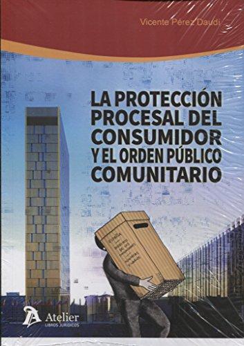 La protección procesal del consumidor y el orden público comunitario. (Processus Iudicii) por Vicente Pérez Daudí