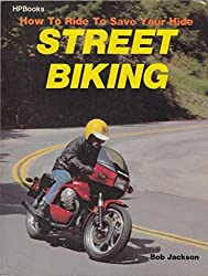 How to Ride to Save Your Life: Street Biking by Bob Jackson (1980-09-03)