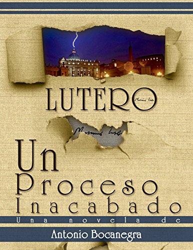 LUTERO: UN PROCESO INACABADO por Antonio Bocanegra