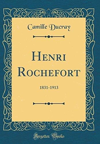 Henri Rochefort: 1831-1913 (Classic Reprint)