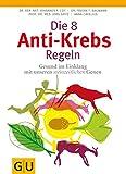 Die 8 Anti-Krebs-Regeln: Gesund im Einklang mit unseren steinzeitlichen Genen (GU Einzeltitel Gesundheit/Alternativheilkunde)