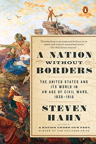 a-nation-without-borders-the-united-states-and-its-world-in-an-age-of-civil-wars-1830-1910-the-pengu