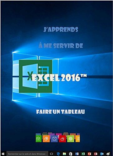 J'apprends à me servir de Excel 2016: Faire un tableau avec Excel 2016 par joël Green