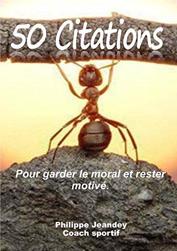 Lire 50 CITATIONS: Pour garder le moral et rester motivé. pdf epub