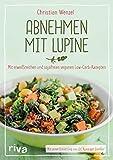 Abnehmen mit Lupine: Mit eiweißreichen und sojafreien veganen Low-Carb-Rezepten