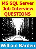 MS SQL, T-SQL, and SQL Server Interview Questions: Hundreds of Questions, Responses, and Explanations