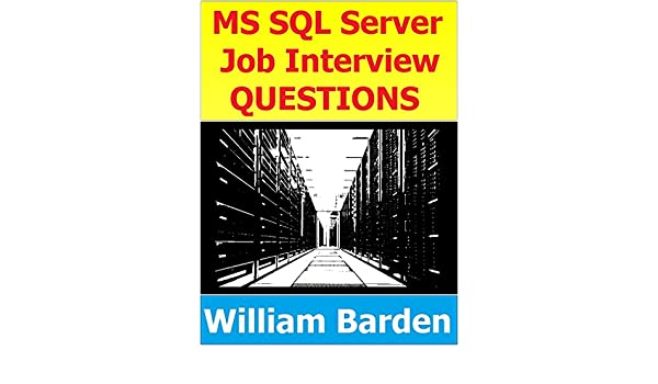 MS SQL, T-SQL, and SQL Server Interview Questions: Hundreds