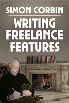 Writing Freelance Features by [Corbin, Simon]
