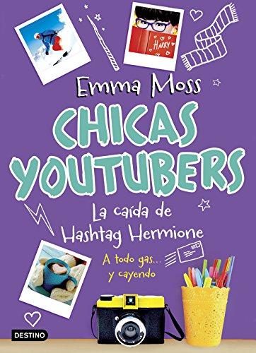Chicas youtubers. La caída de Hashtag Hermione (Otros títulos La Isla del Tiempo) por Emma Moss