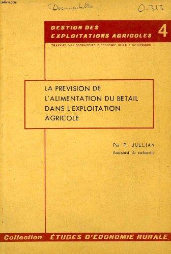 LA PREVISION DE L'ALIMENTATION DU BETAIL DANS L'EXPLOITATION AGRICOLE par JULLIAN P.