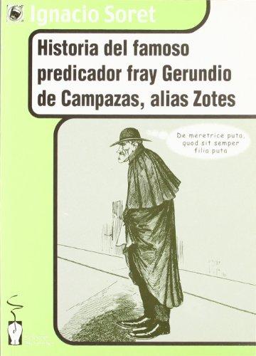 Historia del famoso predicador Fray Gerundio de Campazas, alias Zotes (Incontinetes) por Ignacio Soret