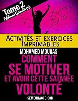 Comment Se Motiver - Activités et Exercices Imprimables du Tome 2 Edition Créativité par [MOURAS, Mohamed]