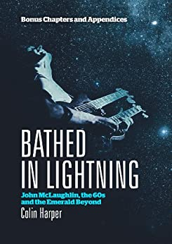 Bathed In Lightning: Bonus Chapters and Appendices: John McLaughlin, the 60s and the Emerald Beyond (English Edition) par [Harper, Colin]