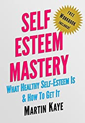 Self Esteem Mastery (Workbook Included!): What Healthy Self-Esteem Is & How To Get It