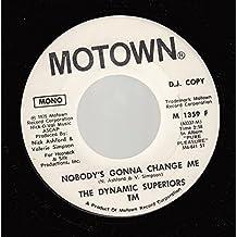 THE DYNAMIC SUPERIOR TM 45 RPM Nobody's Gonna Change Me / SAME