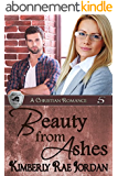 Beauty from Ashes: A Christian Romance (BlackThorpe Security Book 5) (English Edition)