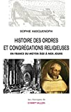 Histoire des ordres et congrégations religieuses en France du Moyen Âge à nos jours (Les classiques)