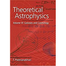 Theoretical Astrophysics: Volume 3, Galaxies and Cosmology by T. Padmanabhan (2002-10-14)