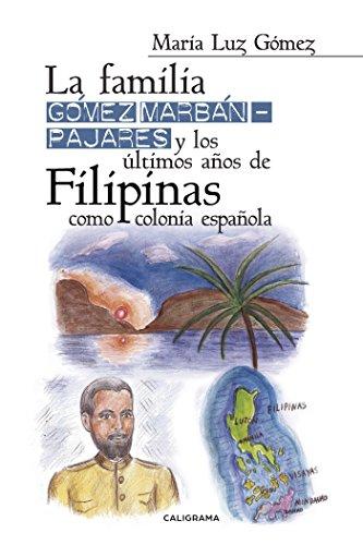 La familia Gómez Marbán?Pajares y los últimos años de Filipinas como colonia española por María Luz Gómez