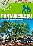 Fontainebleau, une forêt extraordinaire : 22 balades