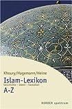 Islam-Lexikon A - Z: Geschichte - Ideen - Gestalten - Adel Th Khoury, Ludwig Hagemann, Peter Heine