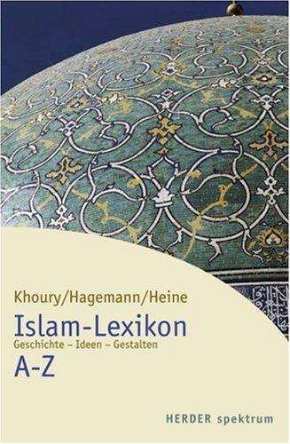Islam-Lexikon A - Z: Geschichte - Ideen - Gestalten