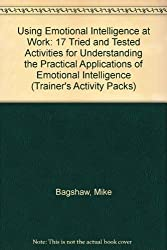 Using Emotional Intelligence at Work: 17 Tried and Tested Activities for Understanding the Practical Applications of Emotional Intelligence (Trainer's Activity Packs)