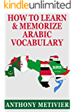 How to Learn and Memorize Arabic Vocabulary ... Using A Memory Palace Specifically Designed for Arabic (Magnetic Memory Series) (English Edition)