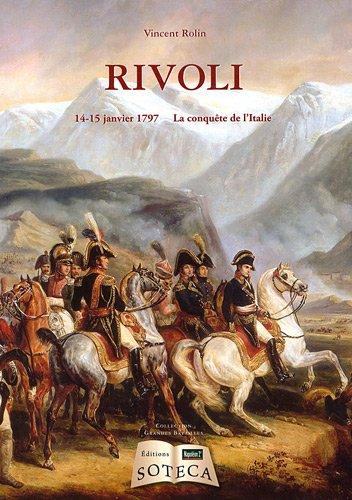 La bataille de Rivoli (14-15 Janvier 1797) - la conquête de l'Italie