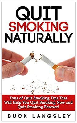 Quit Smoking: Tons of Quit Smoking Tips That Will Help You Quit Smoking Now and Quit Smoking Forever! (Quit Smoking Naturally, Stop Smoking, Quit Smoking ... Quit Smoking For Life, Stop Smoking Help)