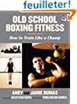 Old School Boxing Fitness: How to Tra...