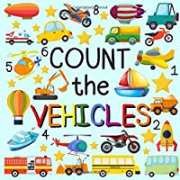 Count The Vehicles: A Fun Picture Puzzle Book for 2-5 Year Old girls and boys Adding Up Book (Vehicles Activity Book)