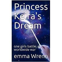 Princess Keira's Dream: one girls battle, a worldwide war