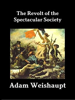 The Revolt of the Spectacular Society (The Anti-Elite Series Book 3) by [Weishaupt, Adam]