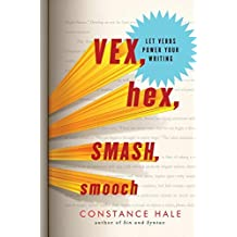 Vex, Hex, Smash, Smooch: Let Verbs Power Your Writing by Constance Hale (2012-10-15)