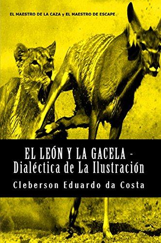EL LEÓN Y LA GACELA - DIALÉCTICA DE LA ILUSTRACIÓN por CLEBERSON EDUARDO DA COSTA