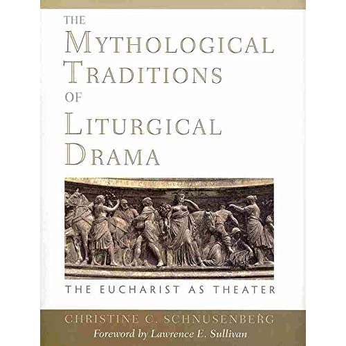 [(The Mythological Traditions of Liturgical Drama : The Eucharist as Theater)] [By (author) Christine Catharina Schnusenberg] published on (January, 2010)