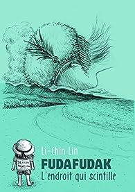 Fudafudak : L'endroit qui scintille par Li-Chin Lin