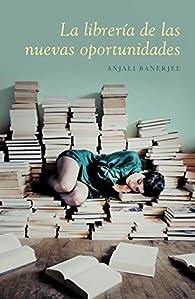 La librería de las nuevas oportunidades par Anjali Banerjee