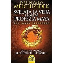 Svelata la vera e positiva profezia Maya: Come prepararci al nuovo ciclo cosmico (Italian Edition)