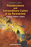 Pseudoscience and Extraordinary Claims of the Paranormal: A Critical Thinker's Toolkit (Wiley Desktop Editions)