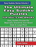 The Ultimate Easy Sudoku Puzzles For Adults And Seniors: Easy Sudoku Puzzles For Beginners, Grandmas And Grand Dads In Large Print: Volume 1 (Easy Sudoku Series)