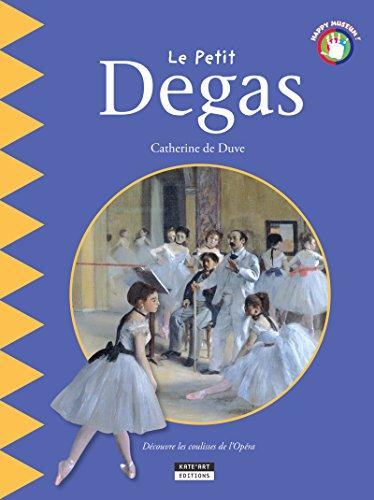 Le petit Degas: Un livre d'art amusant et ludique pour toute la famille ! (Happy museum ! t. 5) par Catherine de Duve
