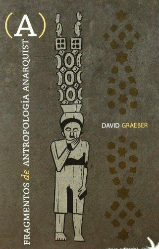 Fragmentos de antropologia anarquista (Ensayo (virus)) por David Graeber