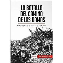 La batalla del Camino de las Damas: El desastre francés de la Primera Guerra Mundial (Historia) (Spanish Edition)