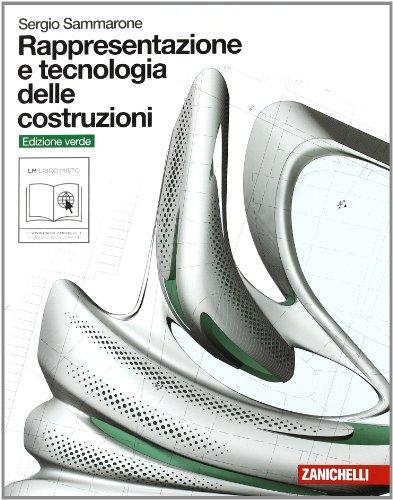 Rappresentazione e tecnologia delle costruzioni. Volume unico. Ediz. verde. Per le Scuole superiori. Con espansione online