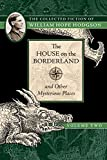 The House on the Borderland and Other Mysterious Places - The Collected Fiction of William Hope Hodgson, Volume 2