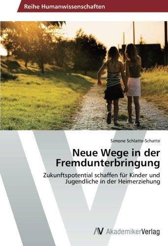 Neue Wege in der Fremdunterbringung: Zukunftspotential schaffen für Kinder und Jugendliche in der Heimerziehung